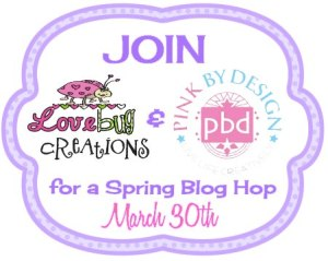 Lovebug Creations and Pink By Design Blog Hop